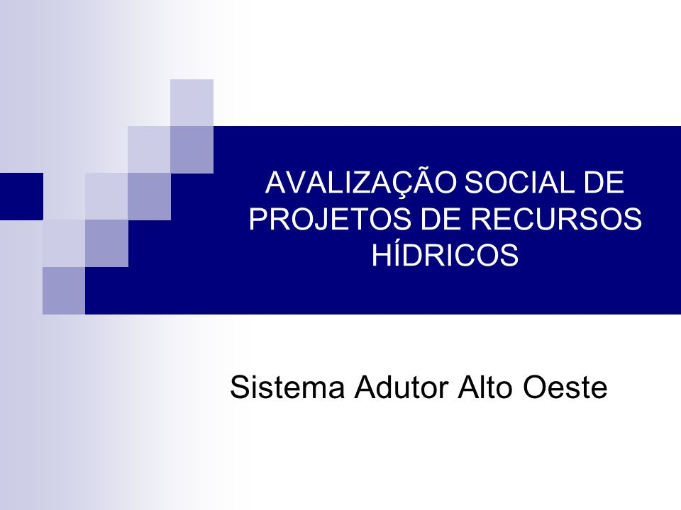 AVALIZAÇÃO SOCIAL DE PROJETOS DE RECURSOS HÍDRICOS