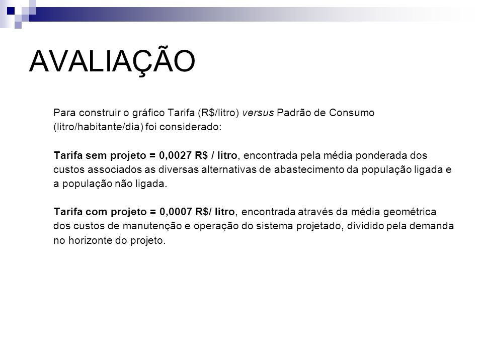 AVALIAÇÃO Para construir o gráfico Tarifa (R$/litro) versus Padrão de Consumo. (litro/habitante/dia) foi considerado: