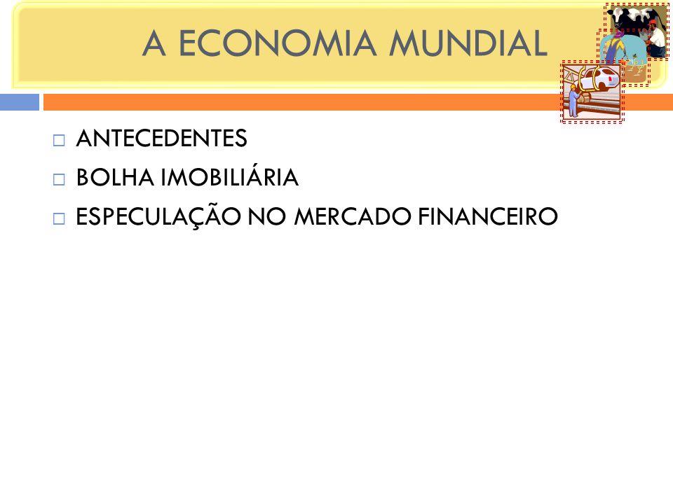 A ECONOMIA MUNDIAL ANTECEDENTES BOLHA IMOBILIÁRIA