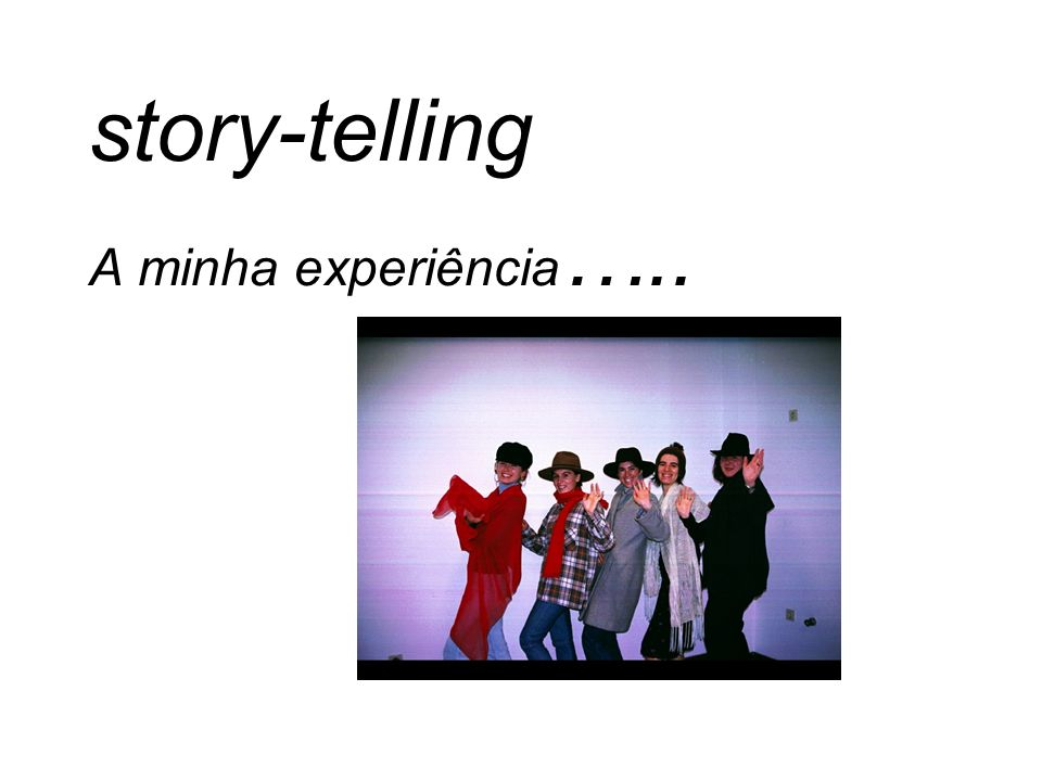 story-telling A minha experiência…..