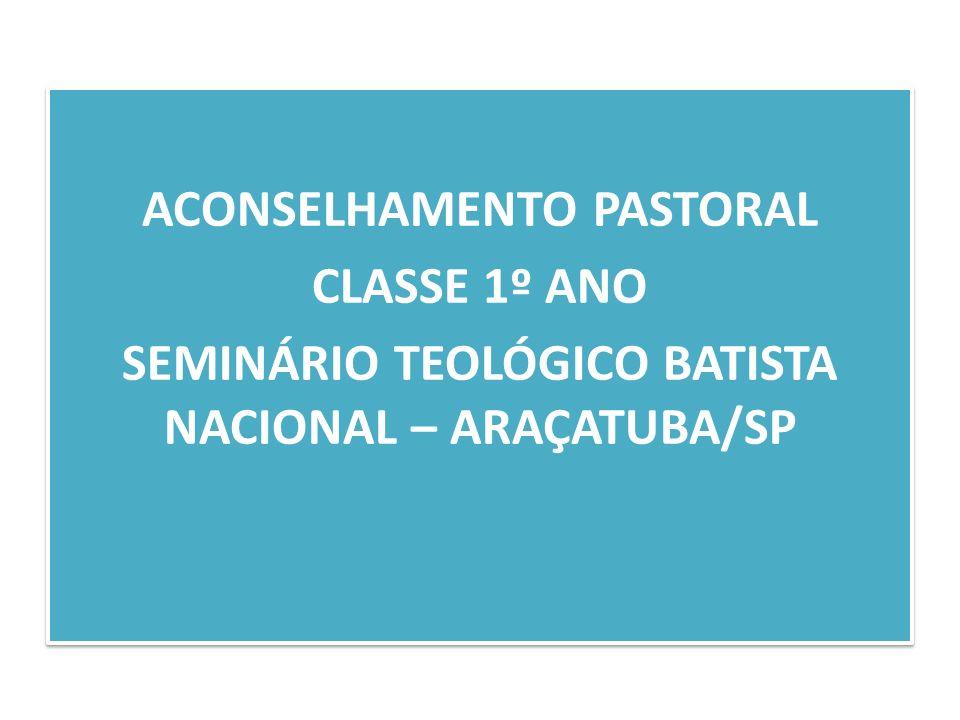 ACONSELHAMENTO PASTORAL CLASSE 1º ANO SEMINÁRIO TEOLÓGICO BATISTA NACIONAL – ARAÇATUBA/SP