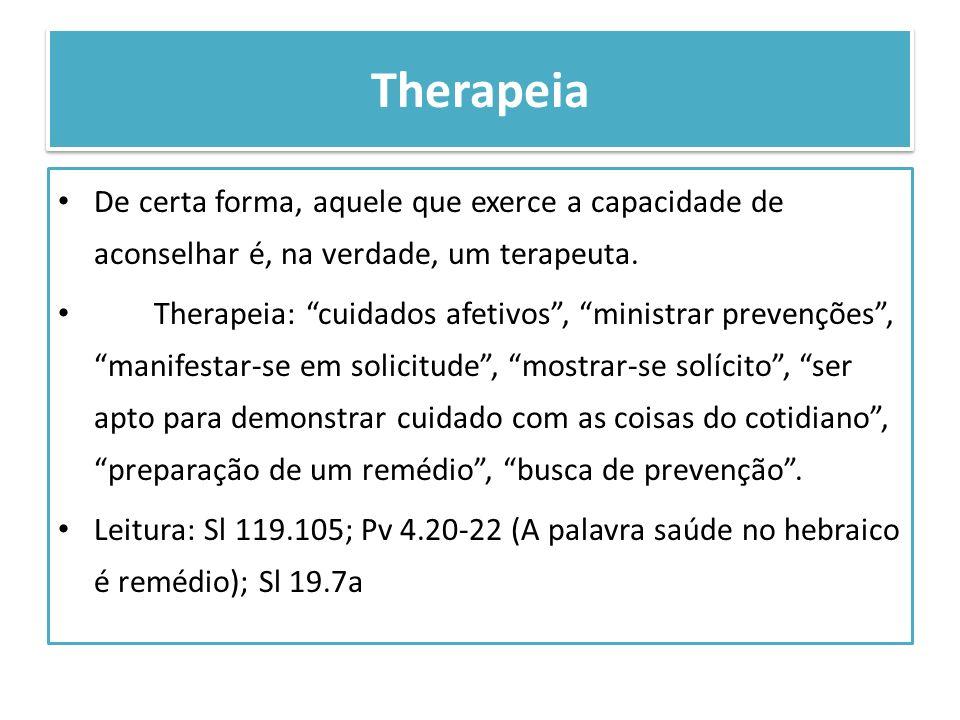 TherapeiaDe certa forma, aquele que exerce a capacidade de aconselhar é, na verdade, um terapeuta.