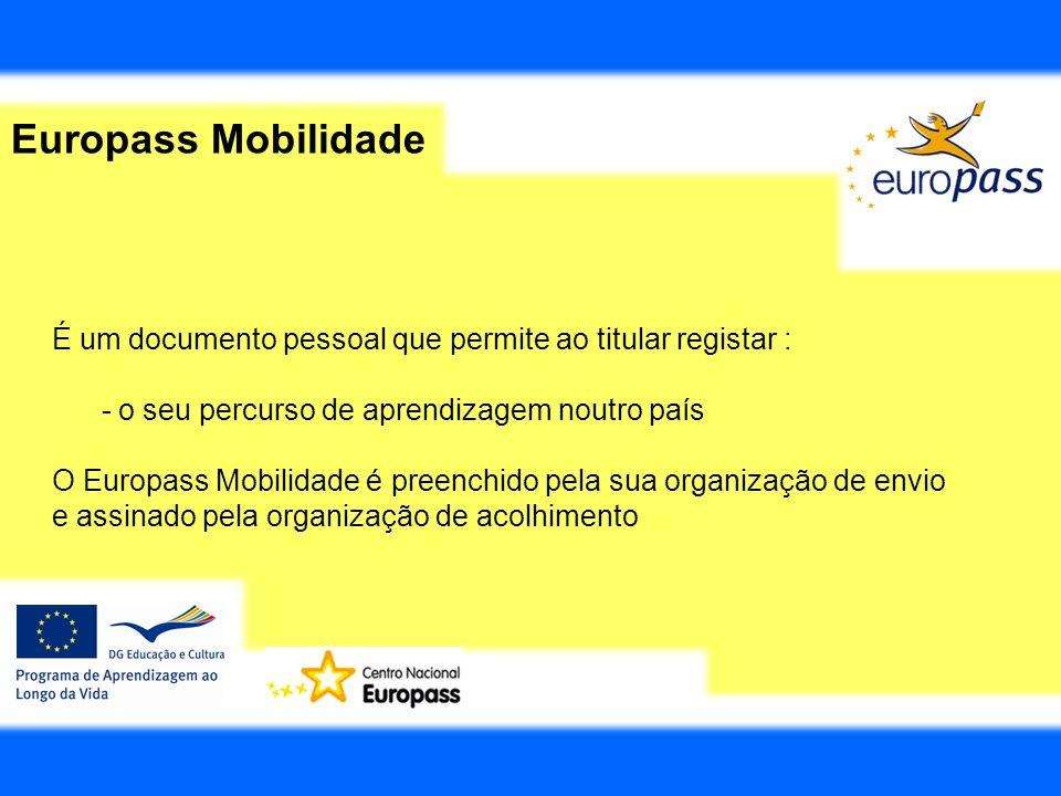 Europass Mobilidade É um documento pessoal que permite ao titular registar : - o seu percurso de aprendizagem noutro país.
