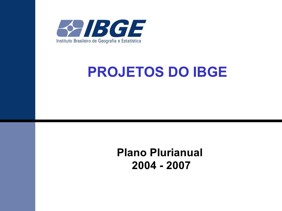 PROJETOS DO IBGE Plano Plurianual 2004 - 2007