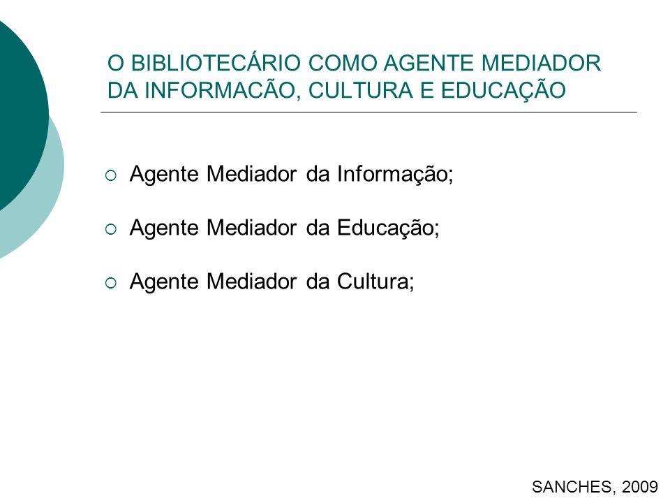O BIBLIOTECÁRIO COMO AGENTE MEDIADOR DA INFORMACÃO, CULTURA E EDUCAÇÃO