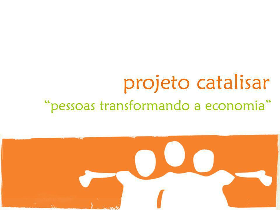 projeto catalisar pessoas transformando a economia