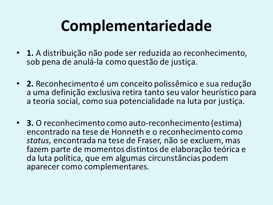Complementariedade 1. A distribuição não pode ser reduzida ao reconhecimento, sob pena de anulá-la como questão de justiça.