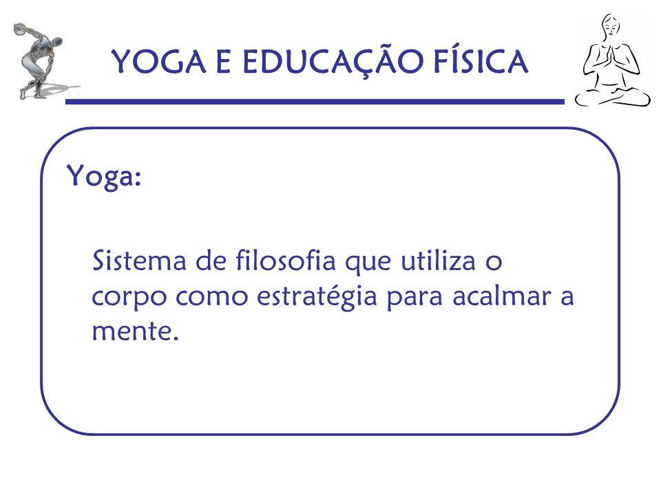 YOGA E EDUCAÇÃO FÍSICA Yoga: