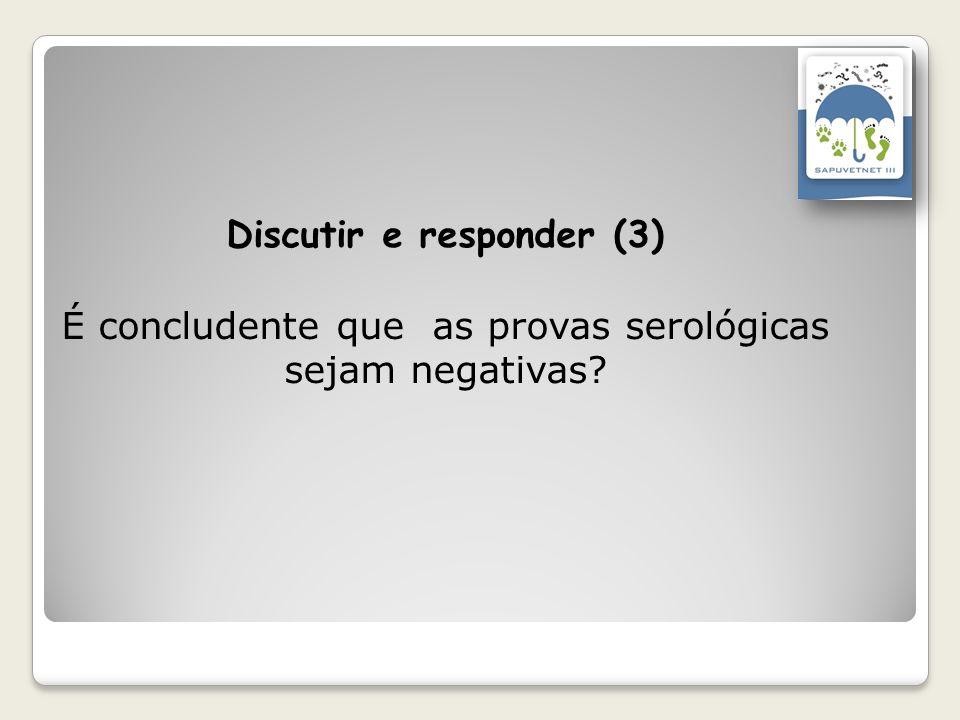 Discutir e responder (3) É concludente que as provas serológicas sejam negativas