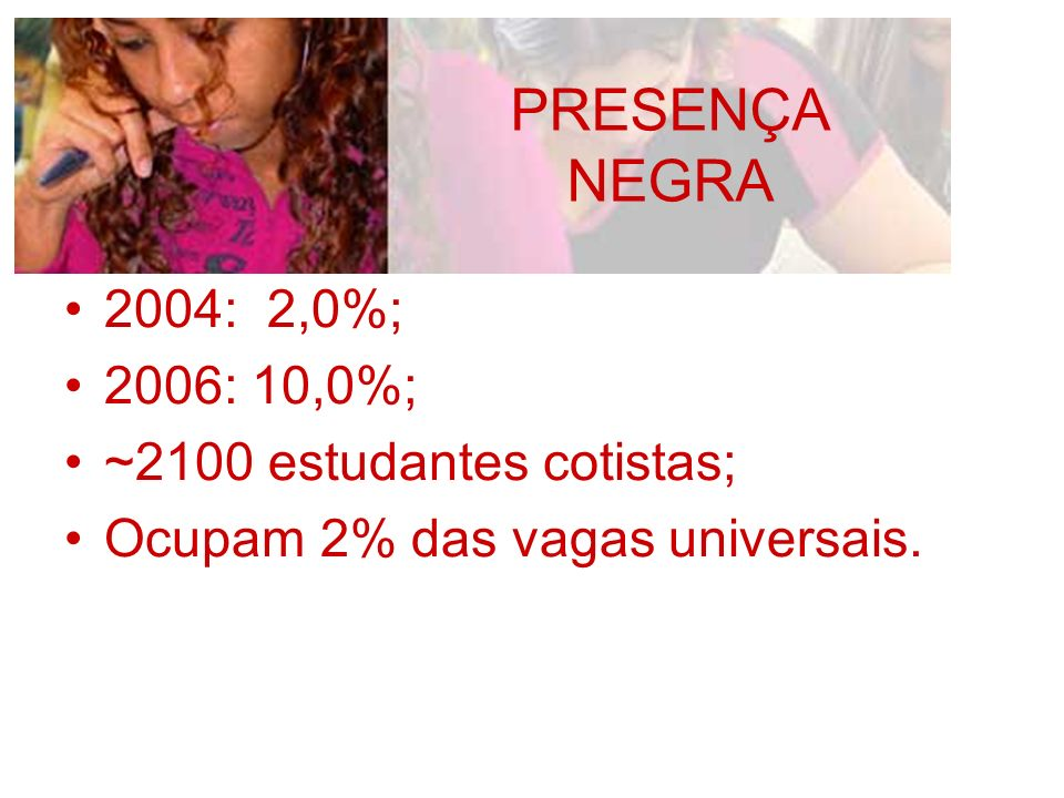 PRESENÇA NEGRA 2004: 2,0%; 2006: 10,0%; ~2100 estudantes cotistas;