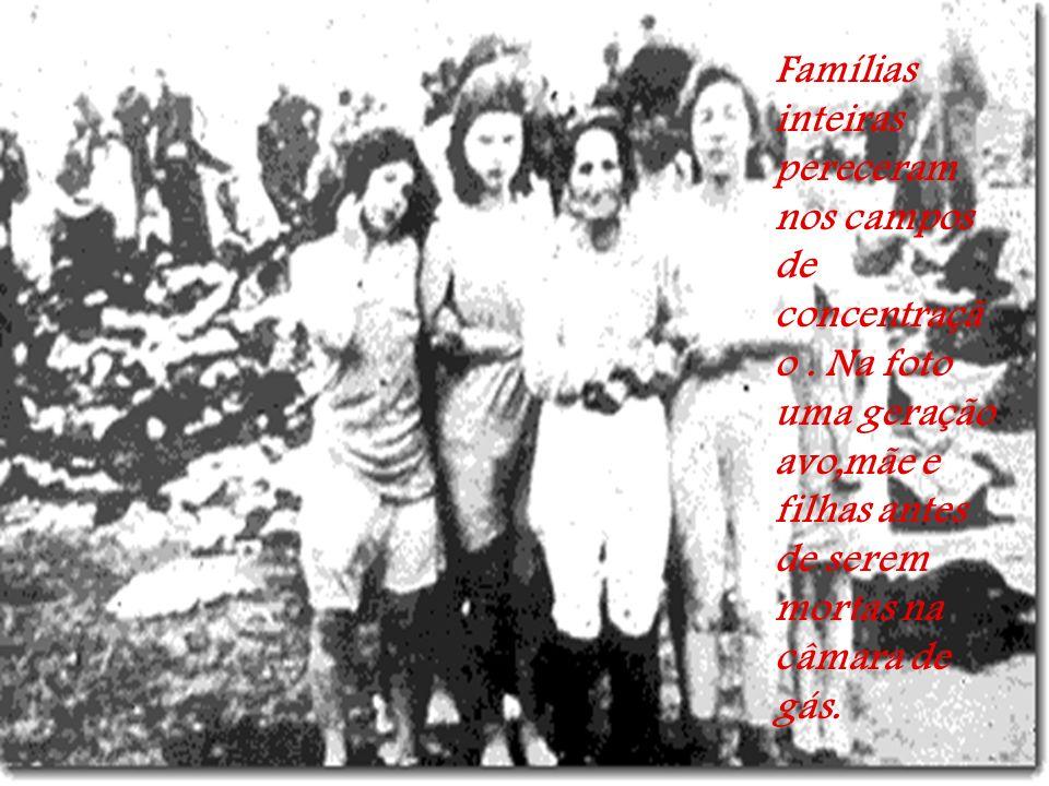 Famílias inteiras pereceram nos campos de concentração