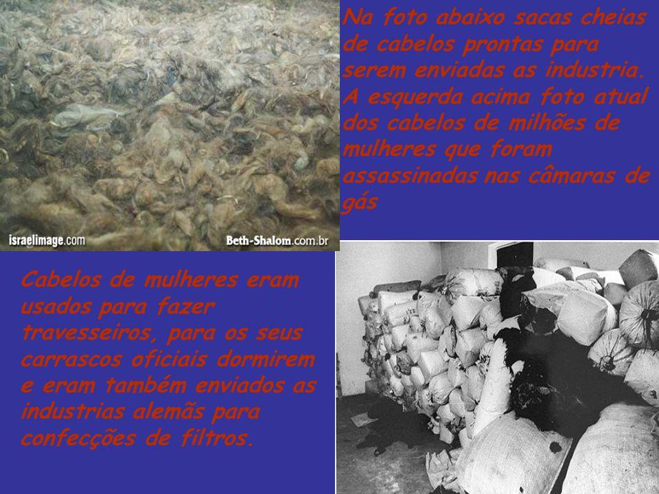 Na foto abaixo sacas cheias de cabelos prontas para serem enviadas as industria. A esquerda acima foto atual dos cabelos de milhões de mulheres que foram assassinadas nas câmaras de gás