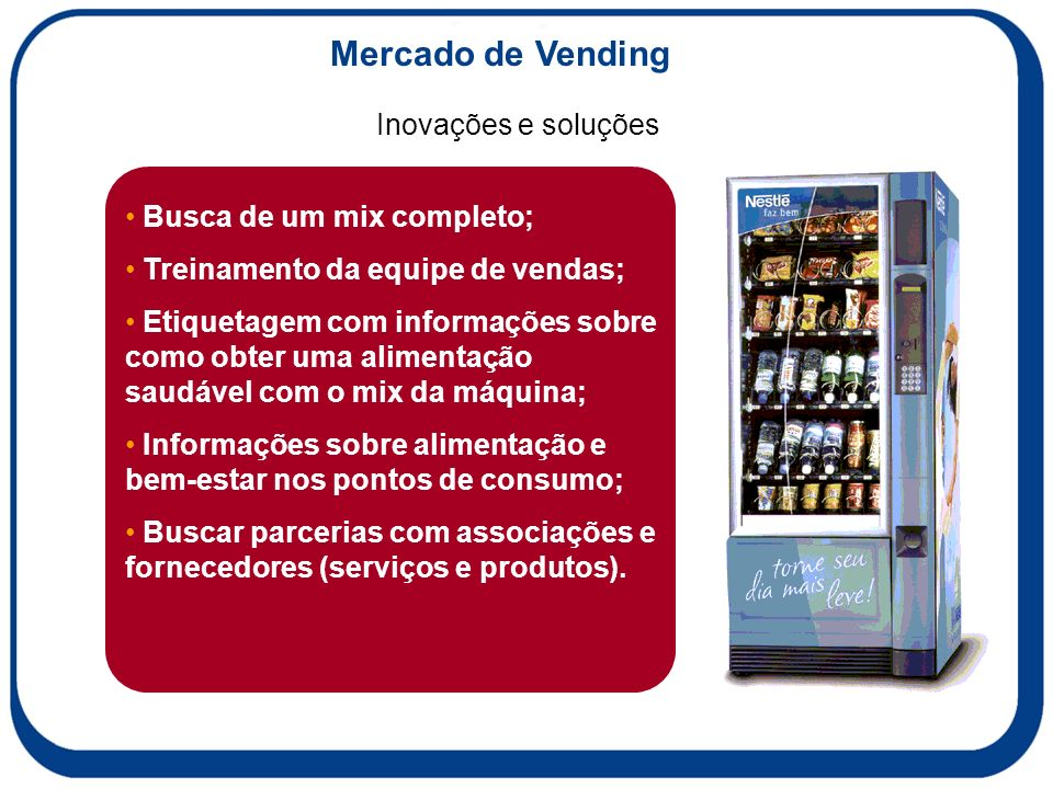 Mercado de Vending Inovações e soluções Busca de um mix completo;