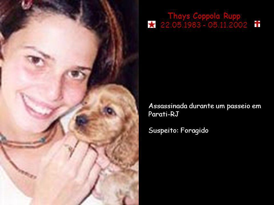 Thays Coppola Rupp22.05.1983 - 05.11.2002.Assassinada durante um passeio em Parati-RJ.
