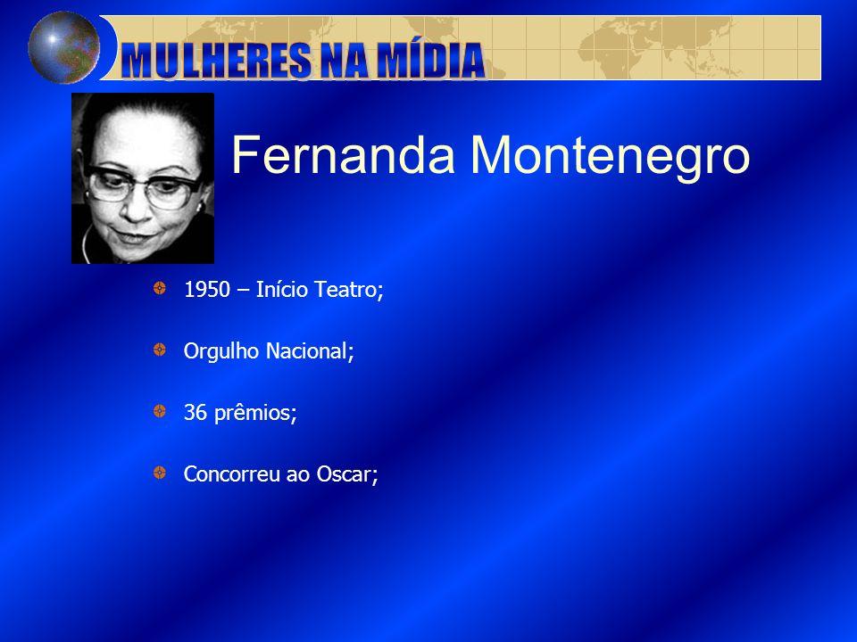 Fernanda Montenegro MULHERES NA MÍDIA 1950 – Início Teatro;