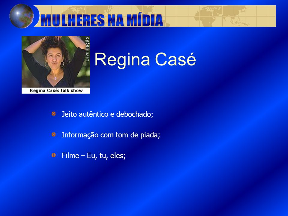 Regina Casé MULHERES NA MÍDIA Jeito autêntico e debochado;