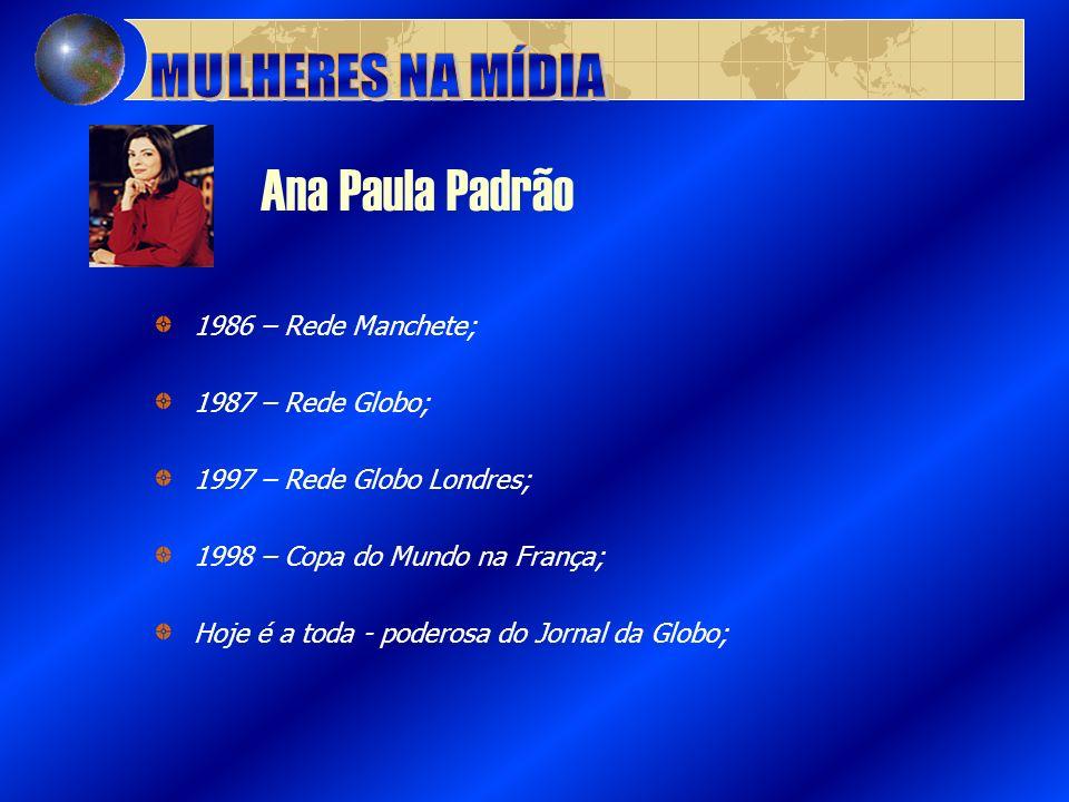 Ana Paula Padrão MULHERES NA MÍDIA 1986 – Rede Manchete;