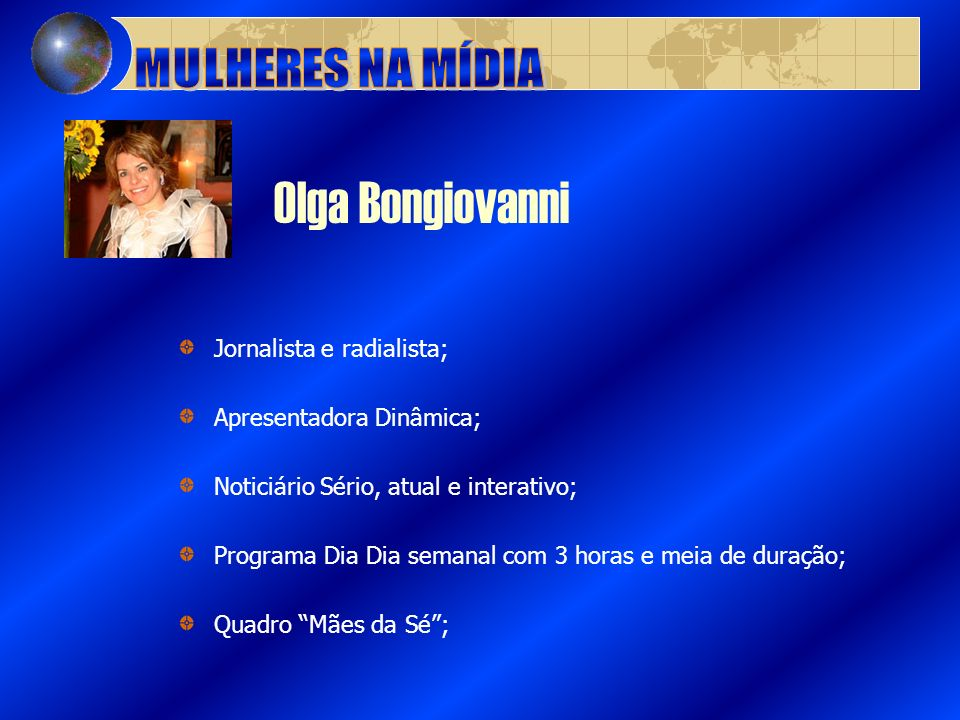 Olga Bongiovanni MULHERES NA MÍDIA Jornalista e radialista;