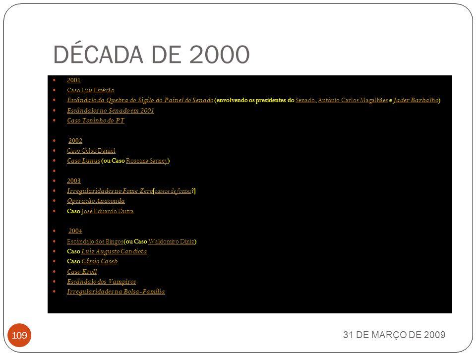 DÉCADA DE 2000 31 DE MARÇO DE 2009 2001 Caso Luís Estêvão