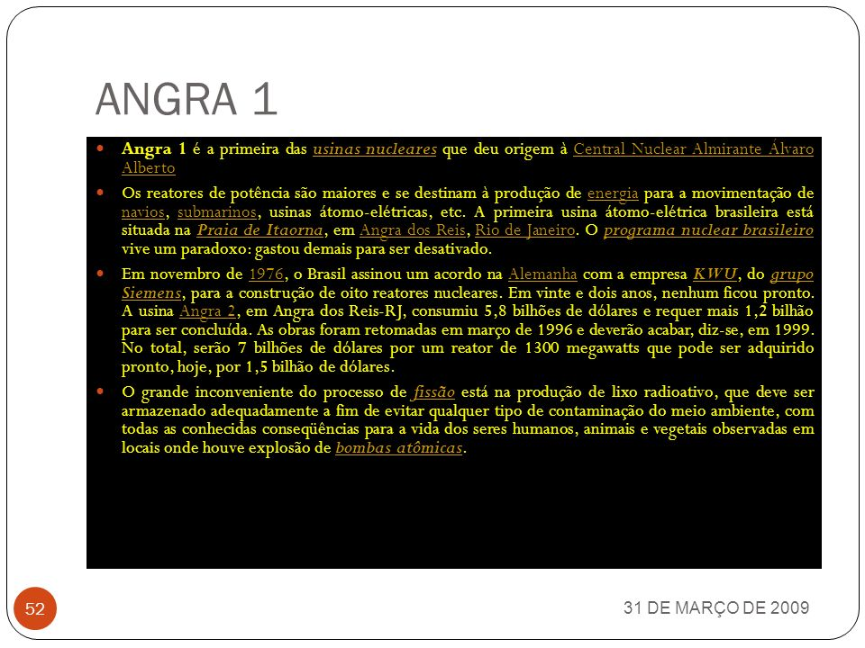 ANGRA 1 Angra 1 é a primeira das usinas nucleares que deu origem à Central Nuclear Almirante Álvaro Alberto.