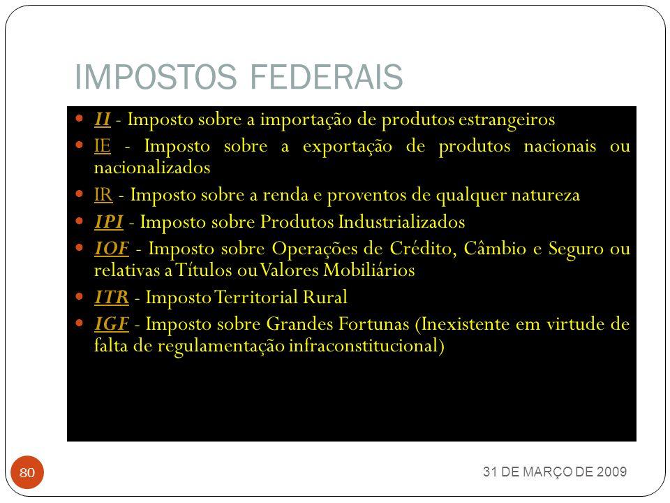 IMPOSTOS FEDERAIS II - Imposto sobre a importação de produtos estrangeiros. IE - Imposto sobre a exportação de produtos nacionais ou nacionalizados.