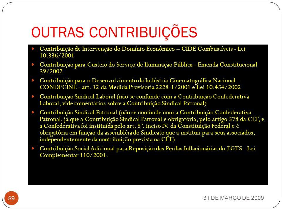 OUTRAS CONTRIBUIÇÕES Contribuição de Intervenção do Domínio Econômico – CIDE Combustíveis - Lei 10.336/2001.