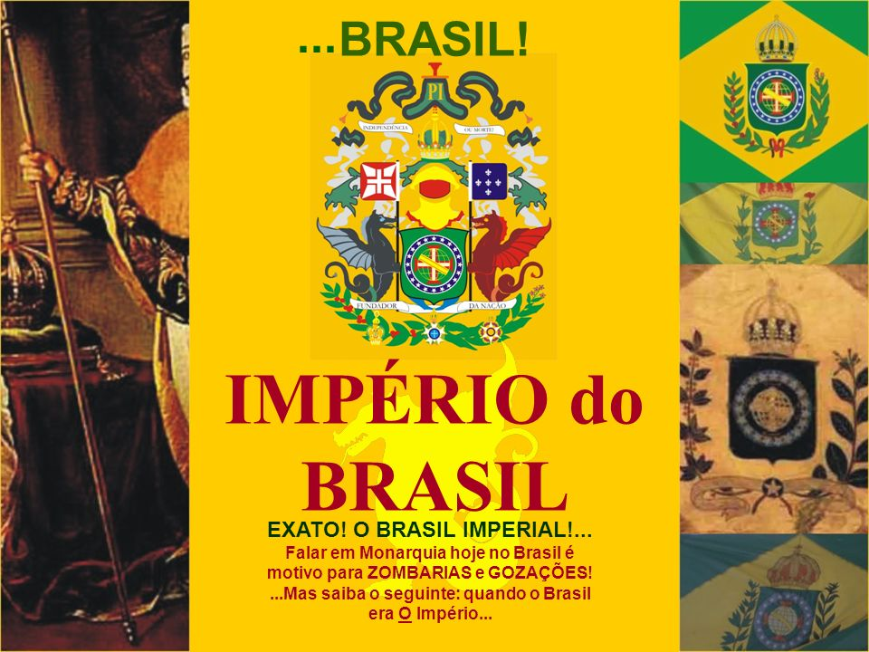 IMPÉRIO do BRASIL ... BRASIL! EXATO! O BRASIL IMPERIAL!...