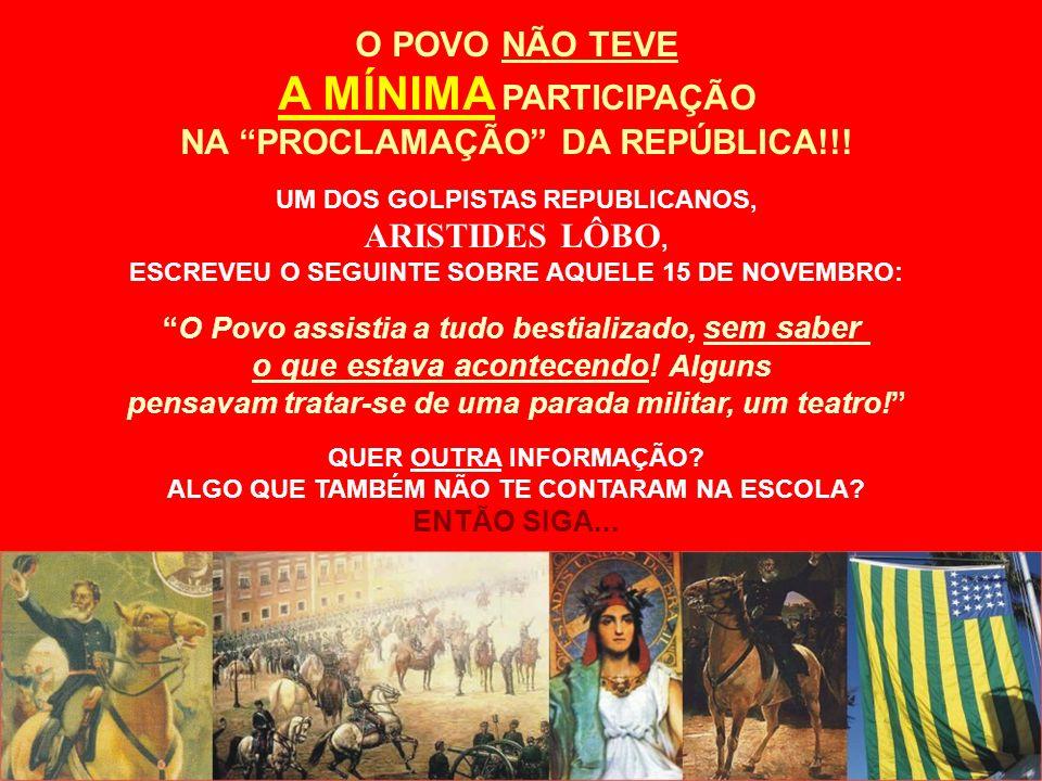 A MÍNIMA PARTICIPAÇÃO O POVO NÃO TEVE NA PROCLAMAÇÃO DA REPÚBLICA!!!