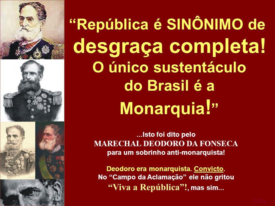 desgraça completa! Monarquia! República é SINÔNIMO de