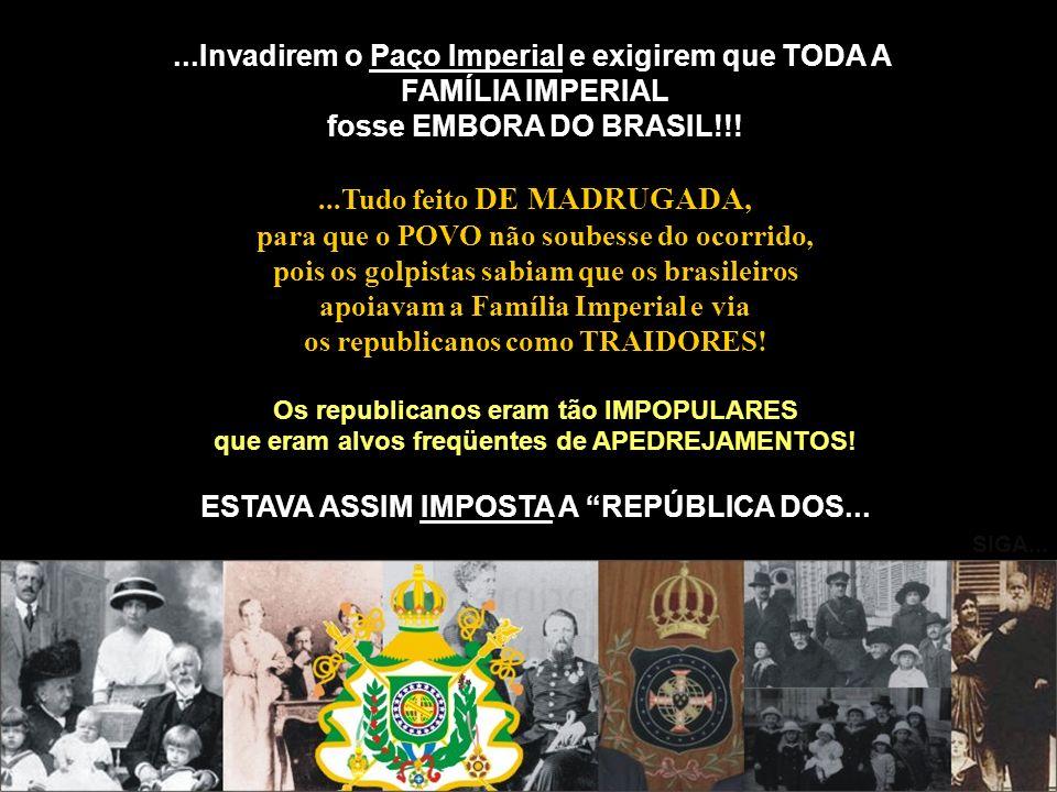 ...Invadirem o Paço Imperial e exigirem que TODA A FAMÍLIA IMPERIAL
