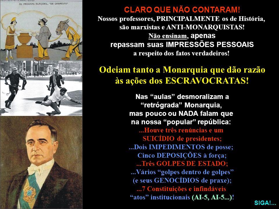 Odeiam tanto a Monarquia que dão razão às ações dos ESCRAVOCRATAS!