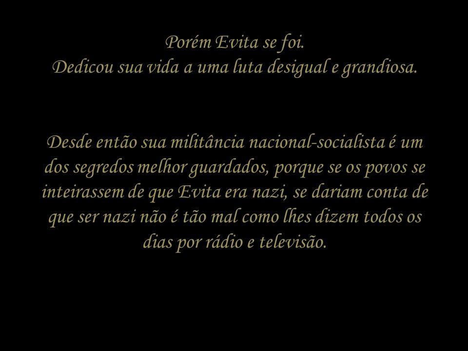 Porém Evita se foi. Dedicou sua vida a uma luta desigual e grandiosa