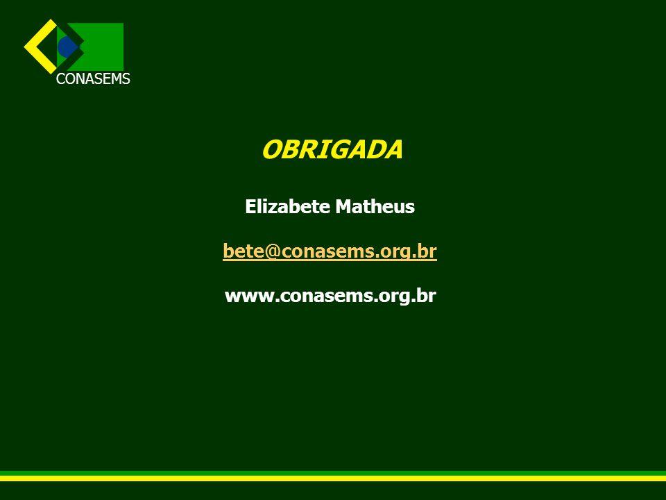 OBRIGADA Elizabete Matheus bete@conasems.org.br www.conasems.org.br