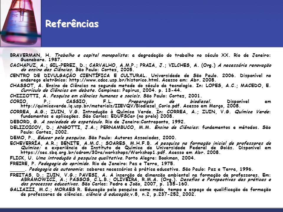 Referências BRAVERMAN, H. Trabalho e capital monopolista: a degradação do trabalho no século XX. Rio de Janeiro: Guanabara. 1987.