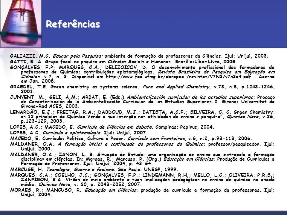 Referências GALIAZZI, M.C. Educar pela Pesquisa: ambiente de formação de professores de Ciências. Ijuí: Unijuí, 2003.