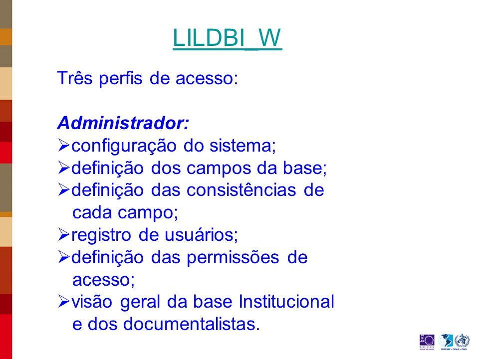 LILDBI_W Três perfis de acesso: Administrador:
