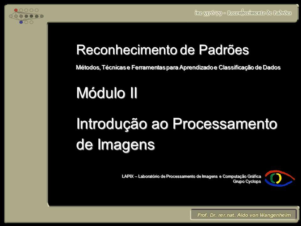 Reconhecimento de Padrões Métodos, Técnicas e Ferramentas para Aprendizado e Classificação de Dados Módulo II Introdução ao Processamento de Imagens