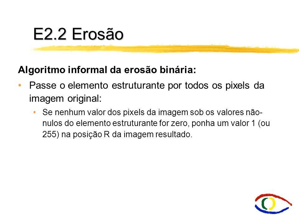 E2.2 Erosão Algoritmo informal da erosão binária: