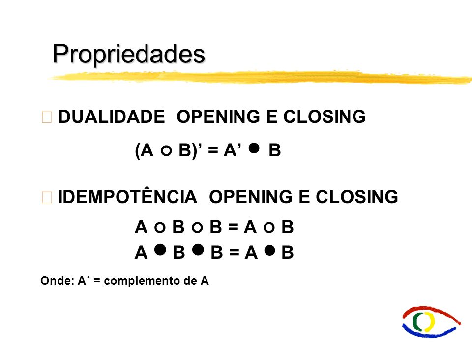 Propriedades DUALIDADE OPENING E CLOSING (A  B)' = A'  B