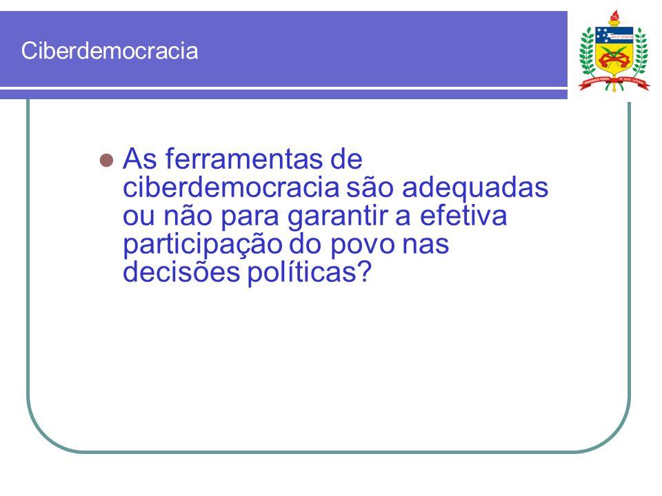Ciberdemocracia As ferramentas de ciberdemocracia são adequadas ou não para garantir a efetiva participação do povo nas decisões políticas