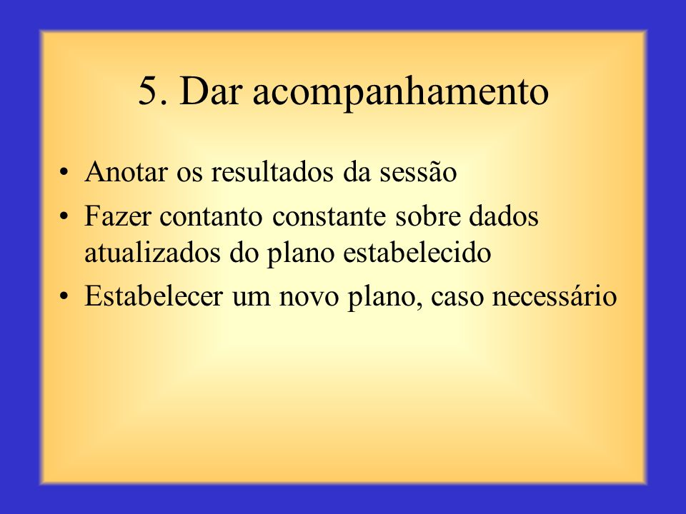 5. Dar acompanhamento Anotar os resultados da sessão