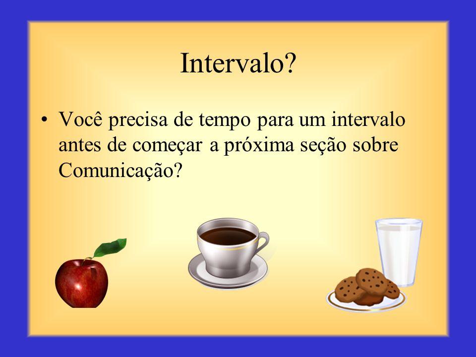 Intervalo Você precisa de tempo para um intervalo antes de começar a próxima seção sobre Comunicação