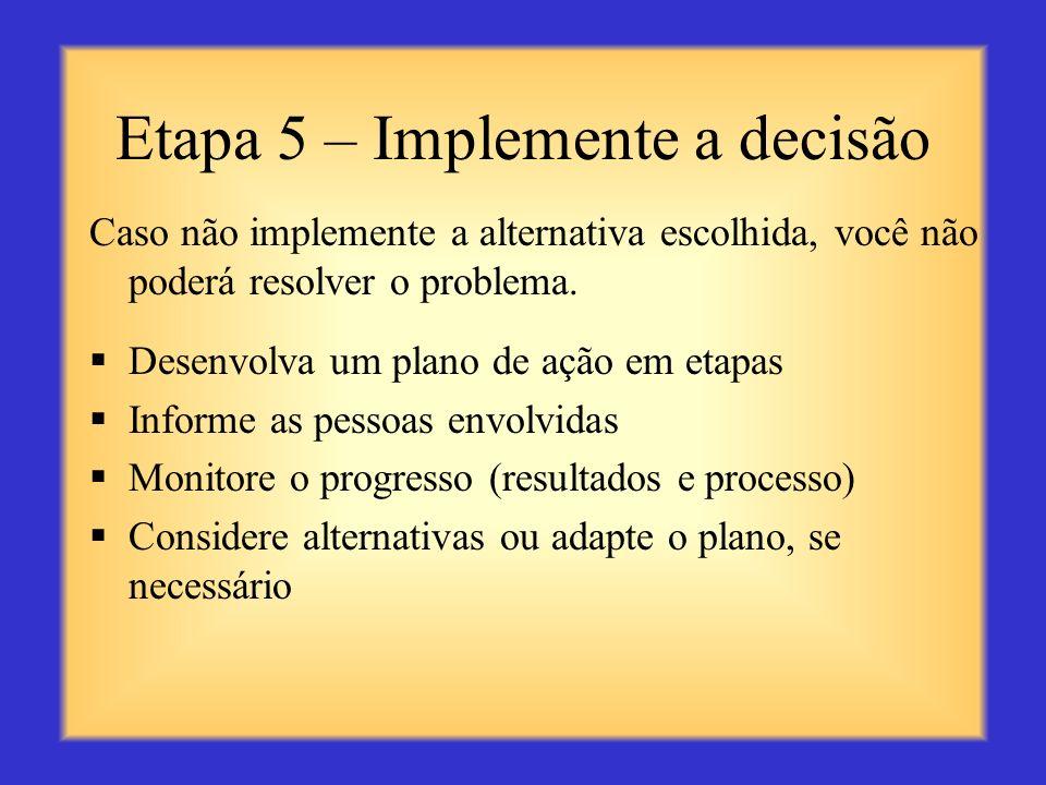 Etapa 5 – Implemente a decisão