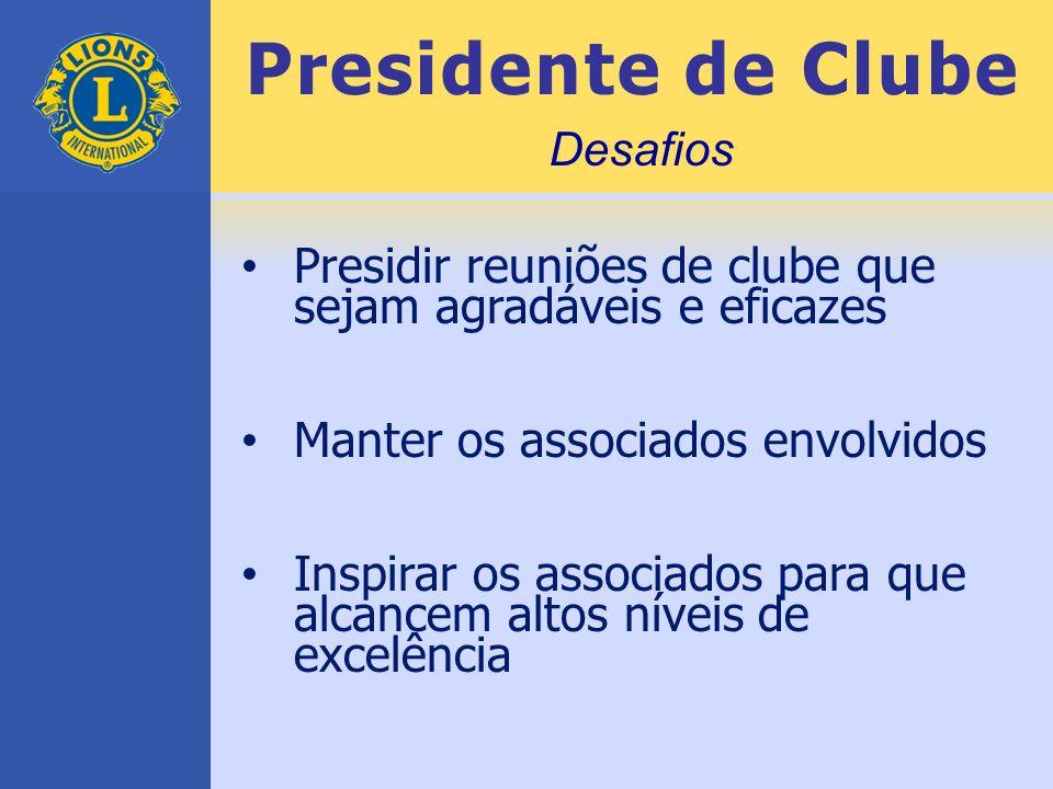 Presidente de Clube Desafios. Presidir reuniões de clube que sejam agradáveis e eficazes. Manter os associados envolvidos.