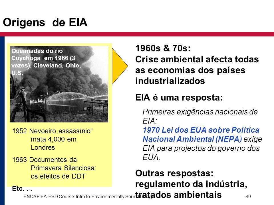 Origens de EIA 1960s & 70s: Crise ambiental afecta todas as economias dos países industrializados.
