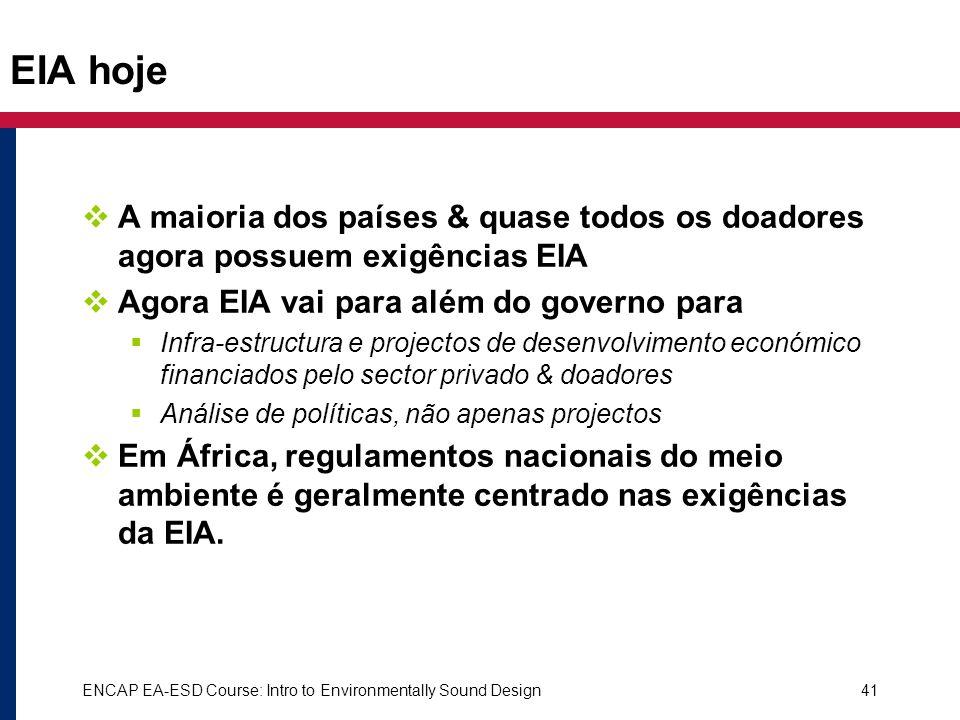 EIA hoje A maioria dos países & quase todos os doadores agora possuem exigências EIA. Agora EIA vai para além do governo para.