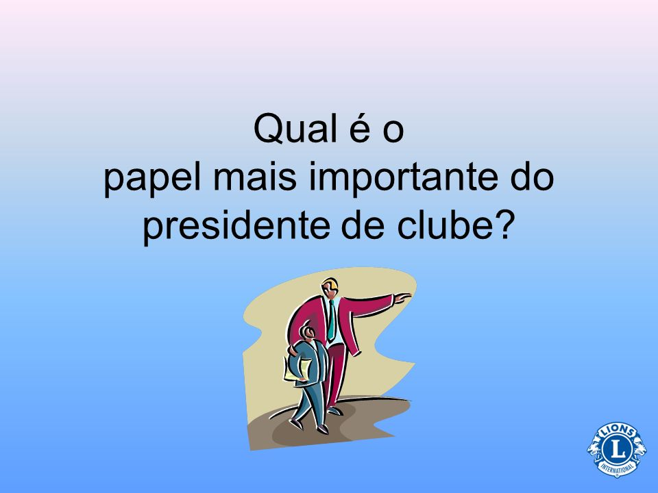 Qual é o papel mais importante do presidente de clube
