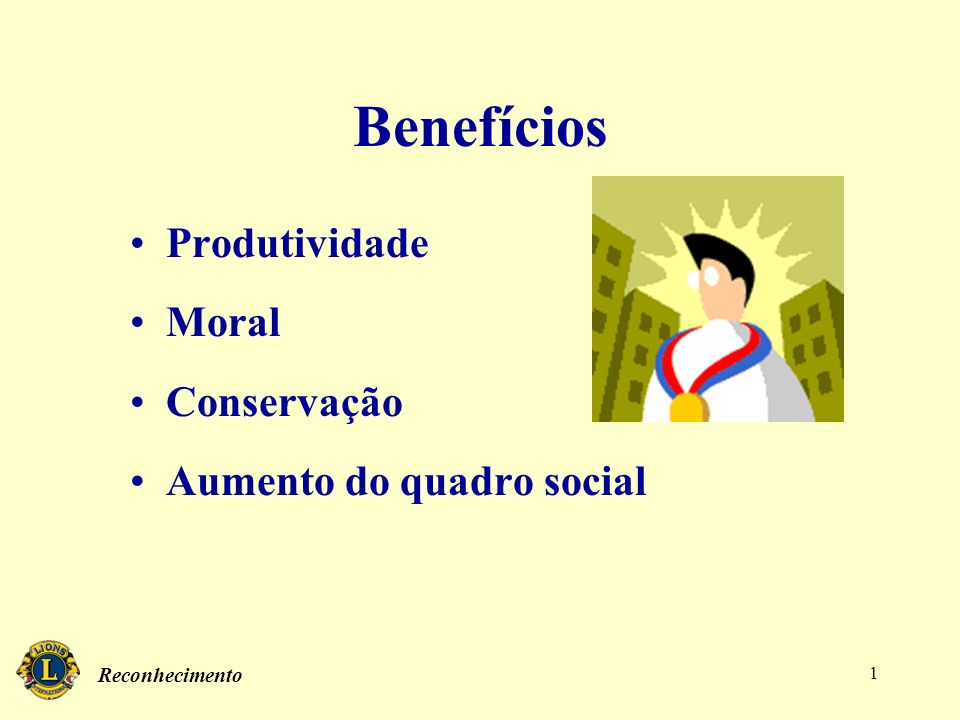 Benefícios Produtividade Moral Conservação Aumento do quadro social