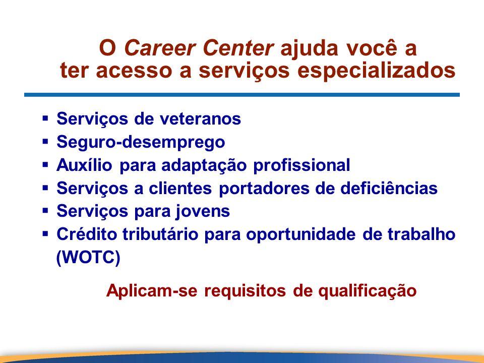 O Career Center ajuda você a ter acesso a serviços especializados