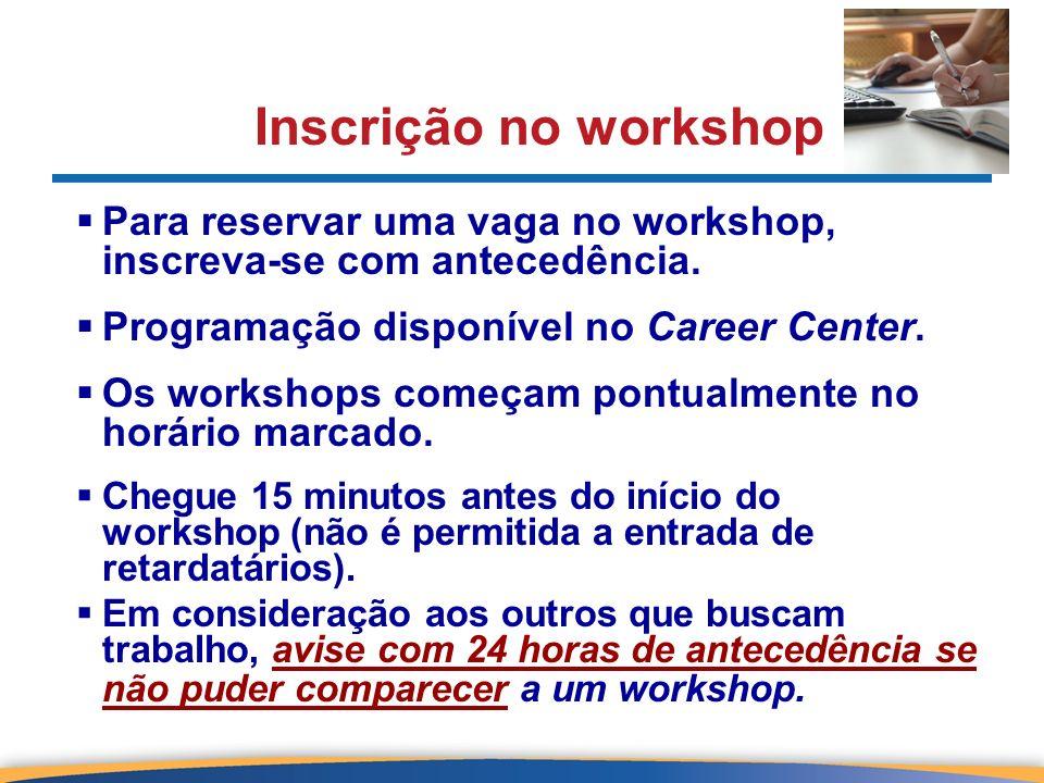 Inscrição no workshop Para reservar uma vaga no workshop, inscreva-se com antecedência. Programação disponível no Career Center.